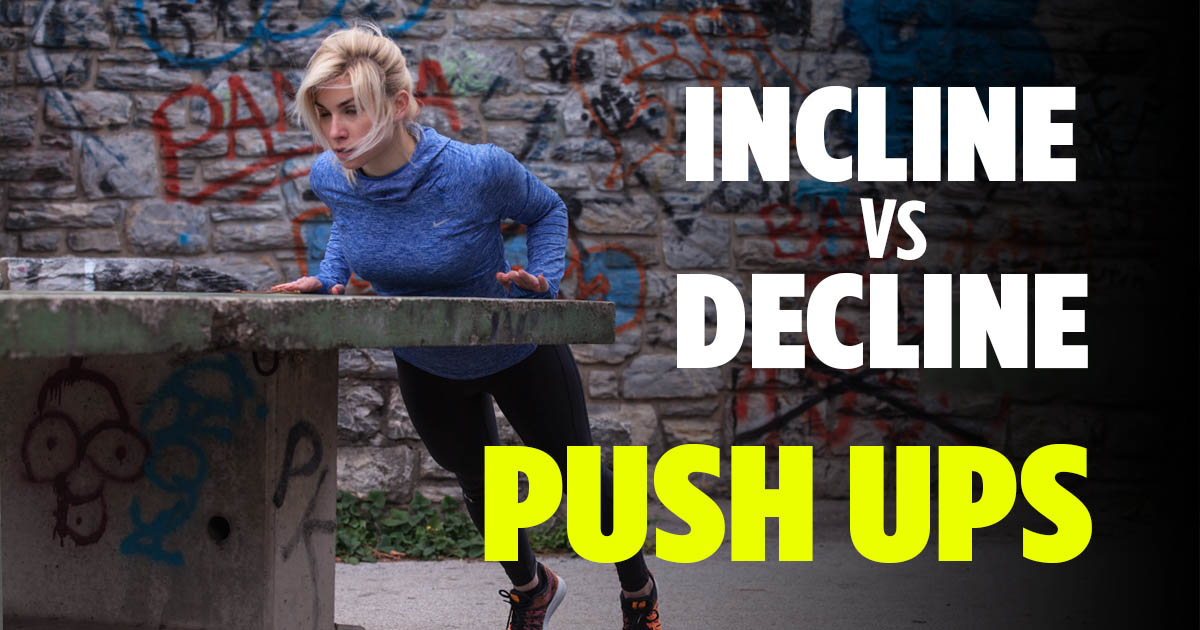 Incline Vs Decline Push Ups What S The Difference