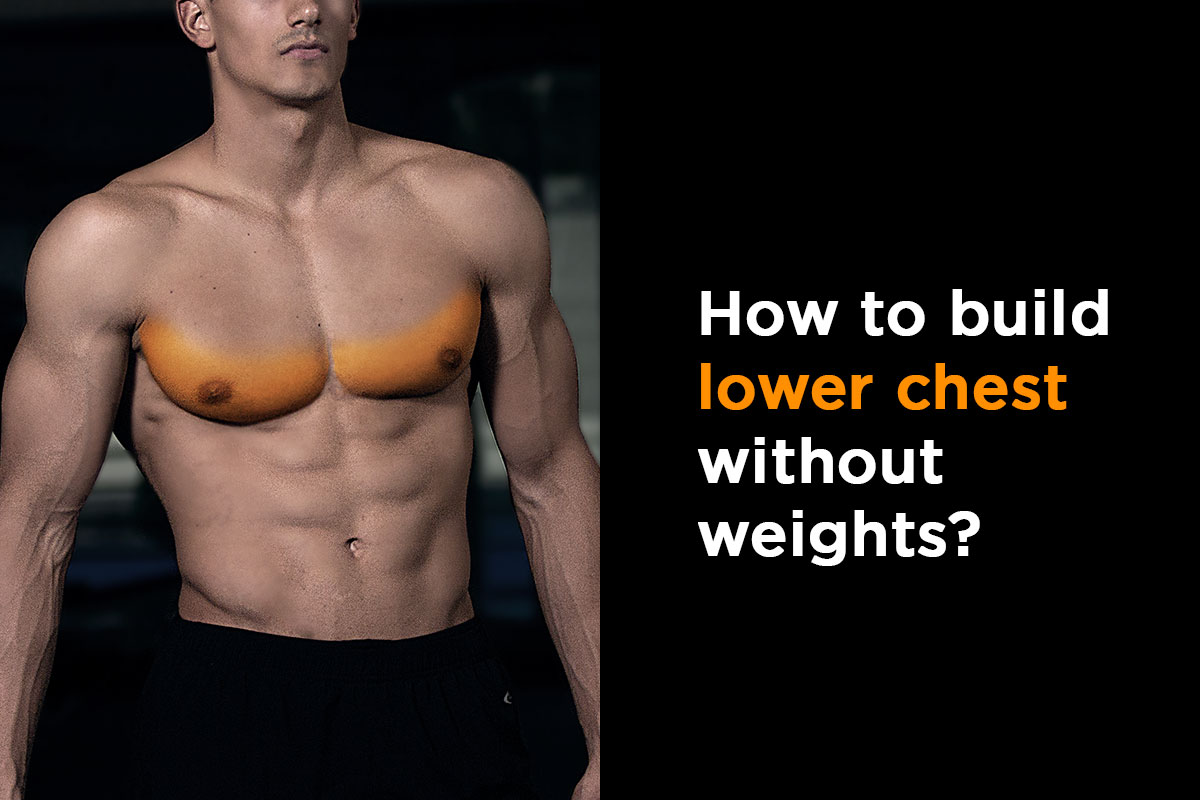 Te picture is divededn in two parts. Left, there is a  ripped man, torso naked, a lower chest muscle area highlighted. Right, there is a title: How to build lower chest without weights?
