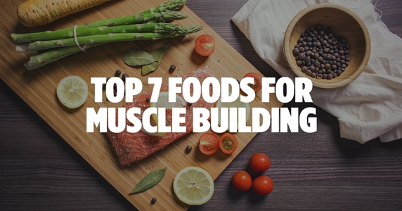 Top 7 muscle building foods