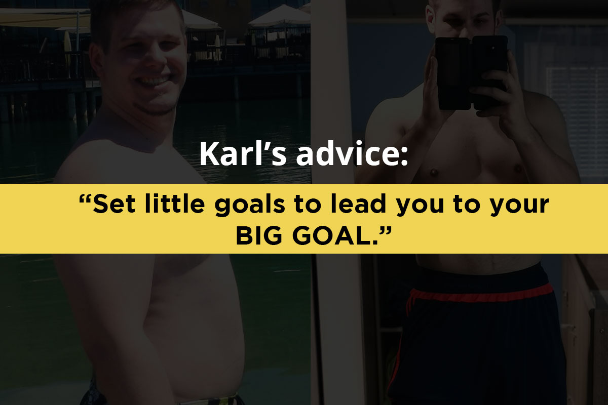 Writing: ''Karl's advice: set little goals to lead you to your BIG GOAL''. In the backgrount there are two pictures. Left is the overweight young man on a pool. Right is fit young man in a training equipement taking selfie in the mirror using his phone.