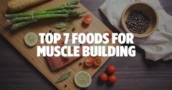 Top 7 muscle building foods