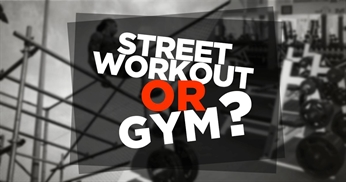 Which is better – street workout or gym?