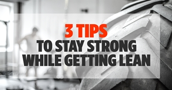 3 Tips to Stay Strong While Getting Lean